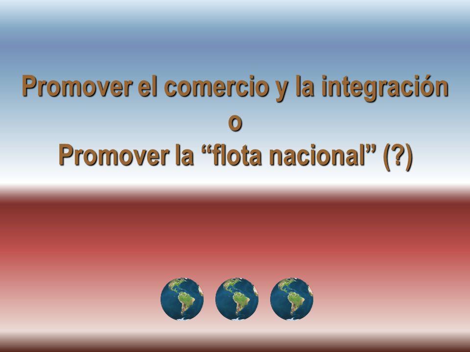 Promover el comercio y la integración o Promover la flota nacional (