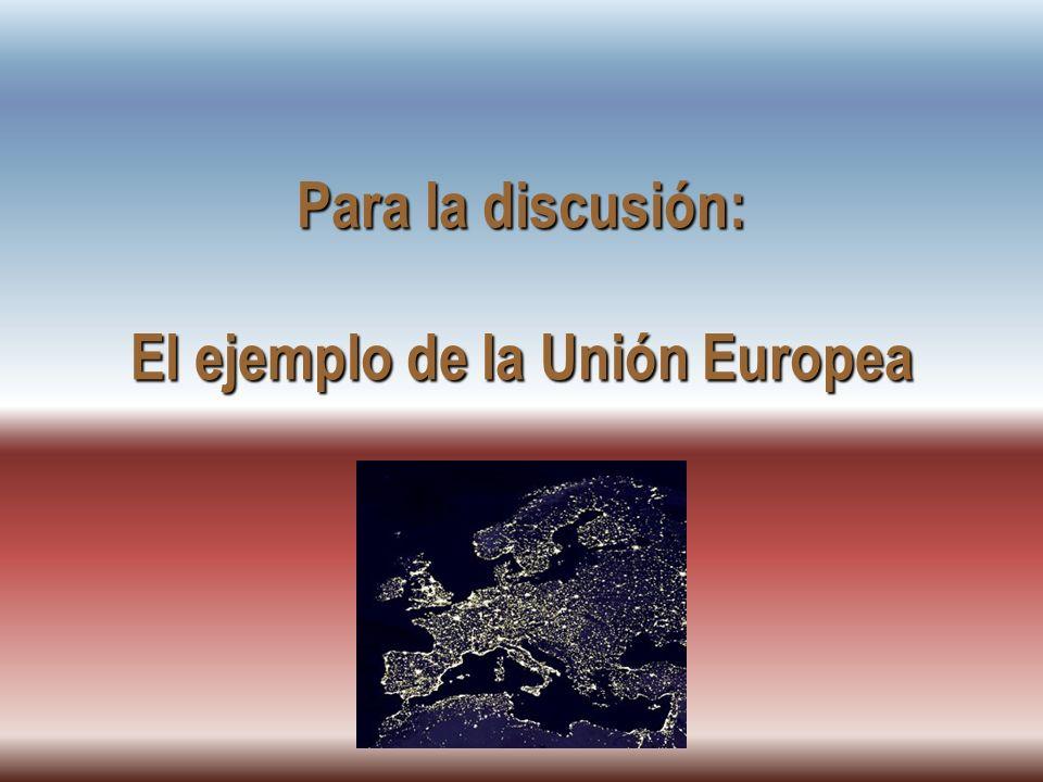 Para la discusión: El ejemplo de la Unión Europea