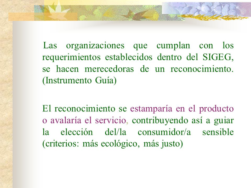 Las organizaciones que cumplan con los requerimientos establecidos dentro del SIGEG, se hacen merecedoras de un reconocimiento. (Instrumento Guía)