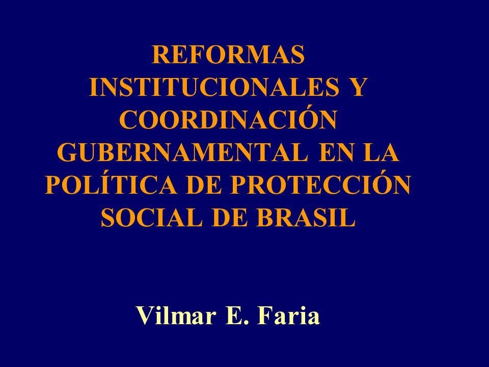 REFORMAS INSTITUCIONALES Y COORDINACIÓN GUBERNAMENTAL EN LA POLÍTICA DE PROTECCIÓN SOCIAL DE BRASIL Vilmar E.