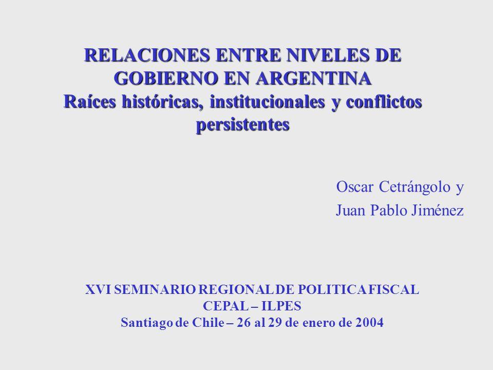 RELACIONES ENTRE NIVELES DE GOBIERNO EN ARGENTINA Raíces históricas, institucionales y conflictos persistentes