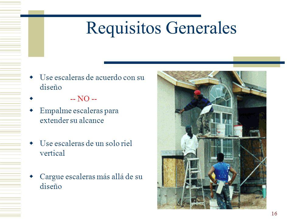 Requisitos Generales Use escaleras de acuerdo con su diseño -- NO --
