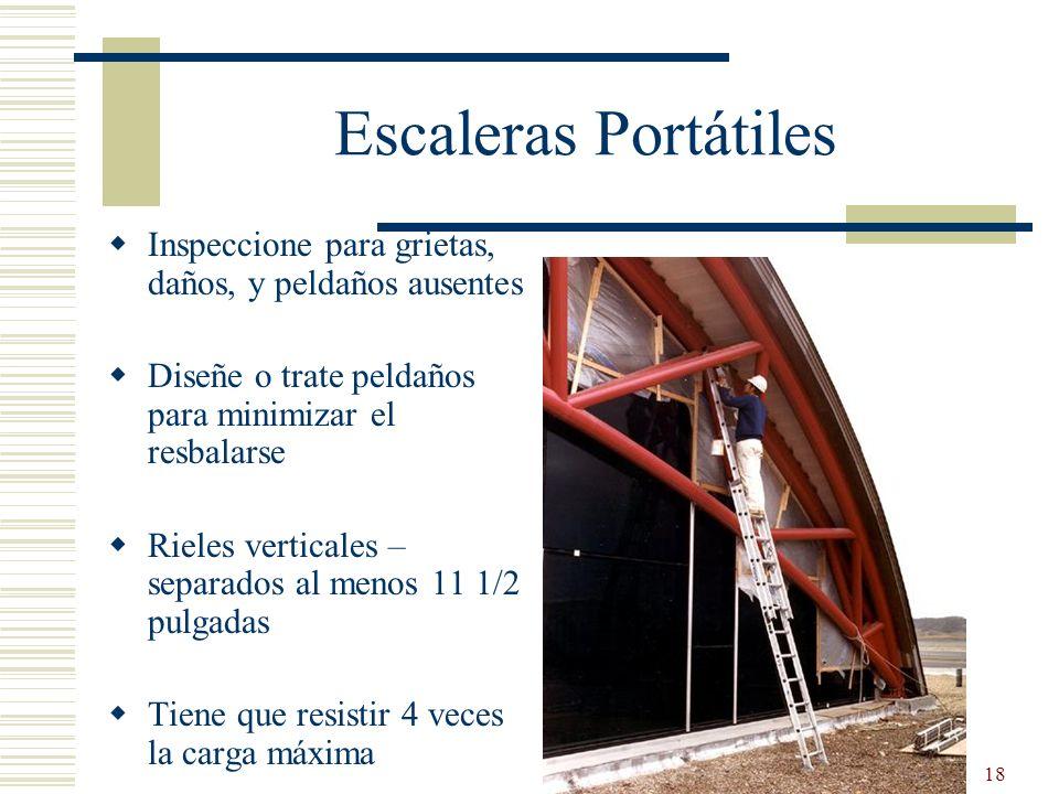 Escaleras Portátiles Inspeccione para grietas, daños, y peldaños ausentes. Diseñe o trate peldaños para minimizar el resbalarse.