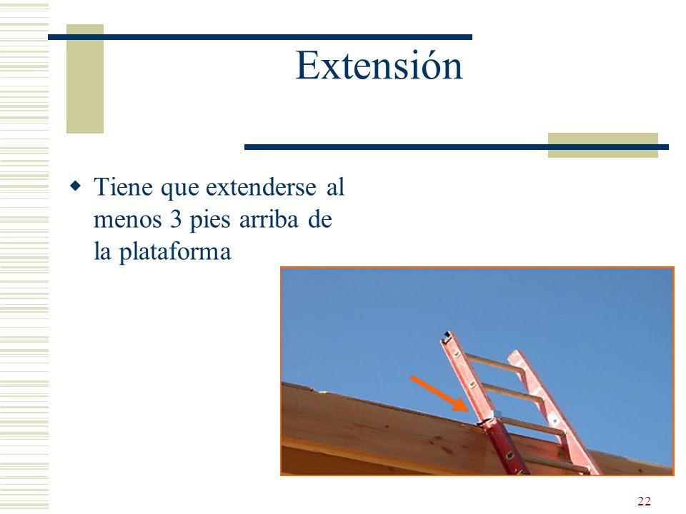 Extensión Tiene que extenderse al menos 3 pies arriba de la plataforma