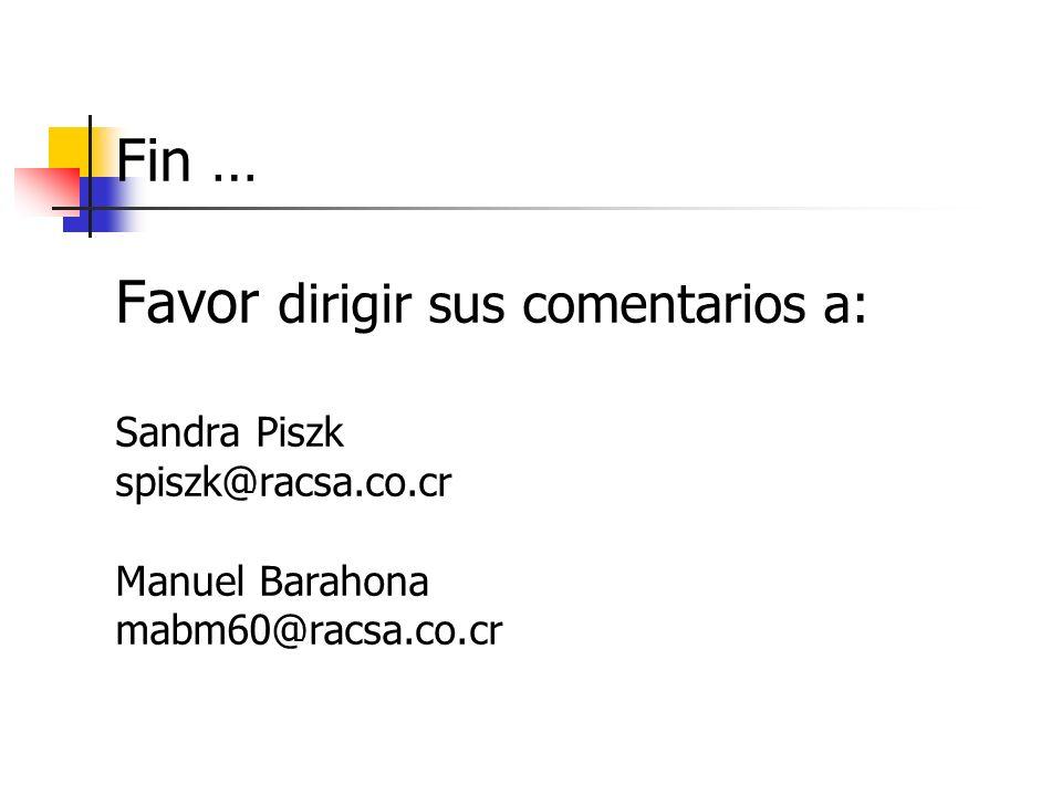 Fin … Favor dirigir sus comentarios a: Sandra Piszk spiszk@racsa. co
