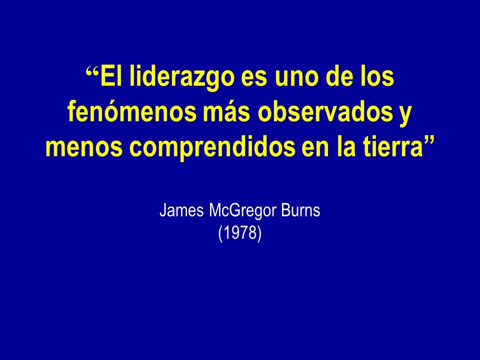 El liderazgo es uno de los fenómenos más observados y menos comprendidos en la tierra James McGregor Burns (1978)