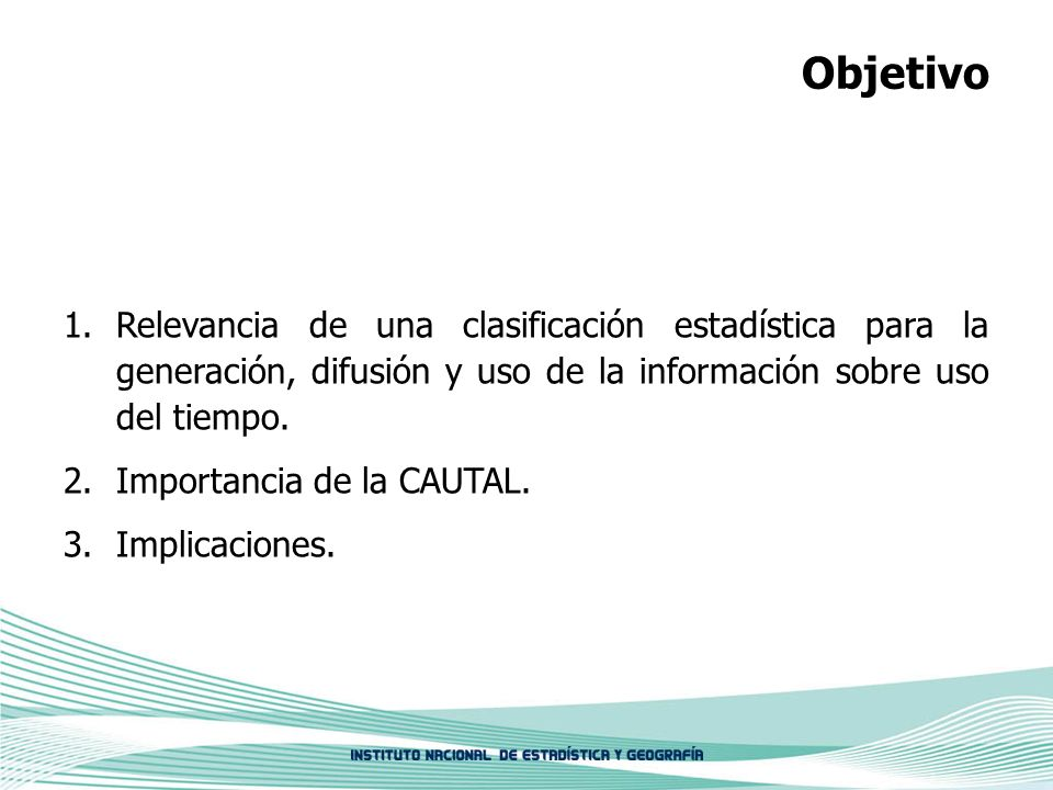 Objetivo Relevancia de una clasificación estadística para la generación, difusión y uso de la información sobre uso del tiempo.