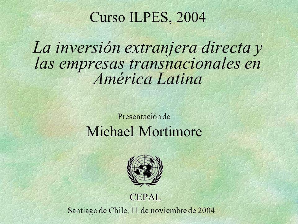 Curso ILPES, 2004 La inversión extranjera directa y las empresas transnacionales en América Latina