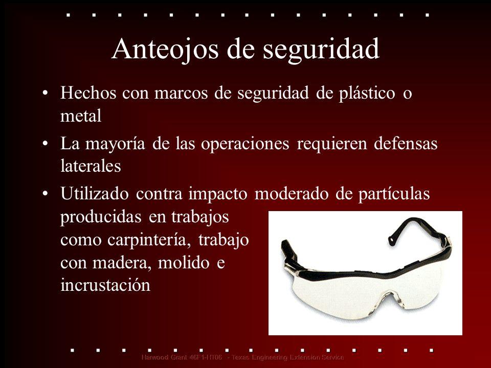 Anteojos de seguridad Hechos con marcos de seguridad de plástico o metal. La mayoría de las operaciones requieren defensas laterales.
