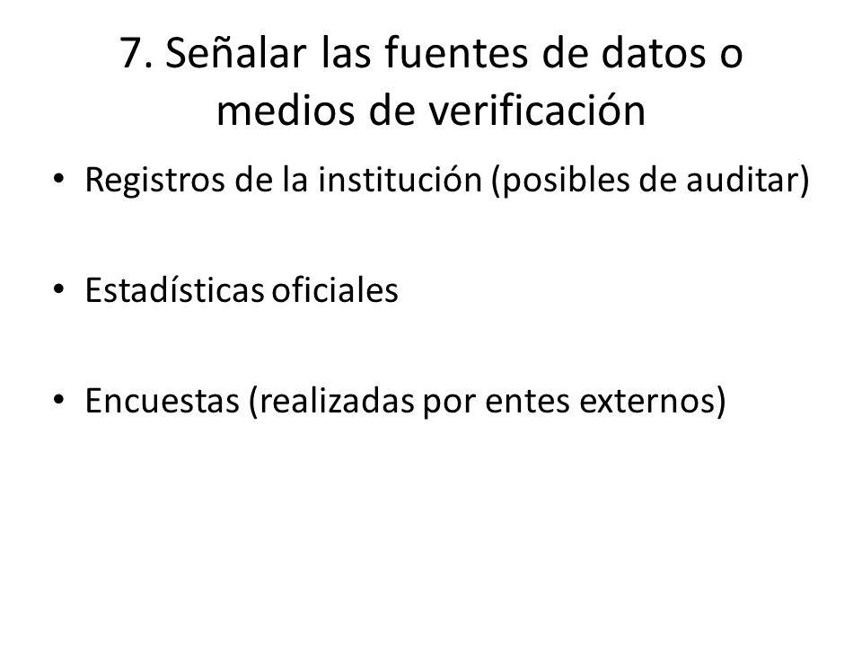 7. Señalar las fuentes de datos o medios de verificación