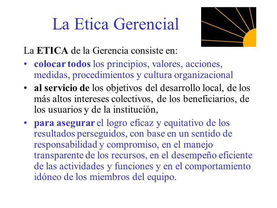 La Etica Gerencial La ETICA de la Gerencia consiste en: