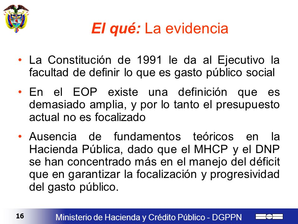El qué: La evidenciaLa Constitución de 1991 le da al Ejecutivo la facultad de definir lo que es gasto público social.