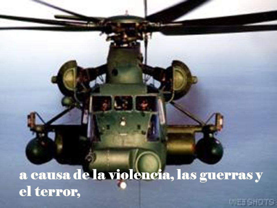 a causa de la violencia, las guerras y el terror,
