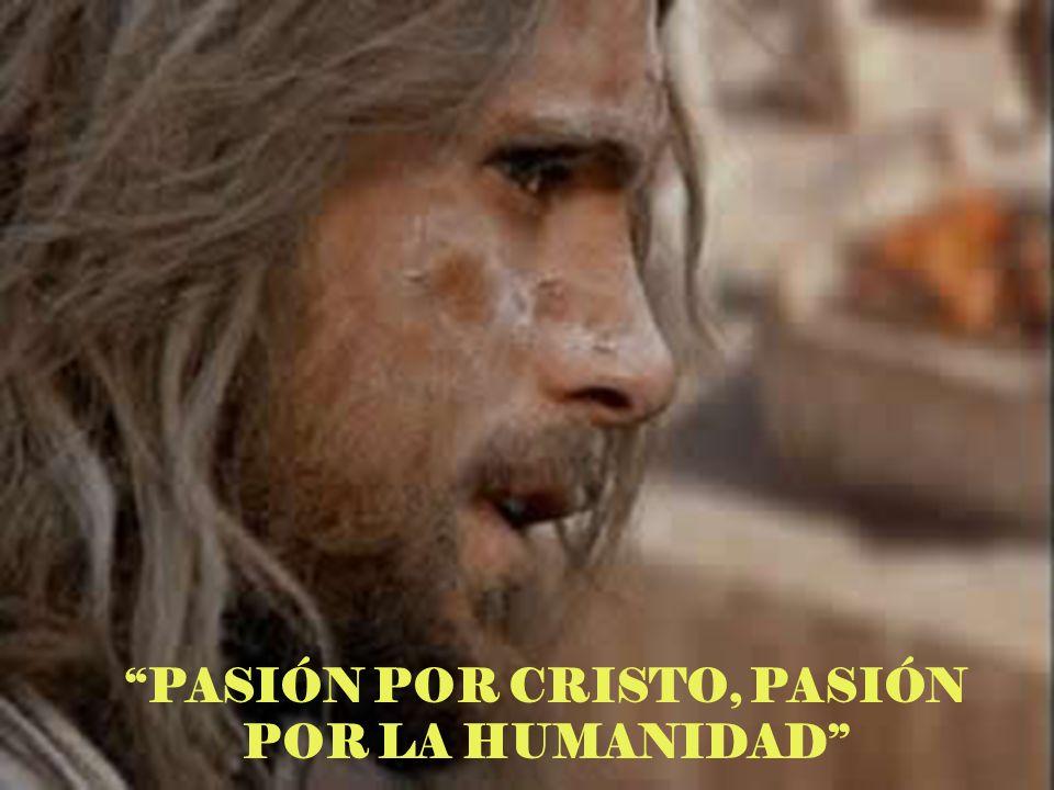 PASIÓN POR CRISTO, PASIÓN POR LA HUMANIDAD