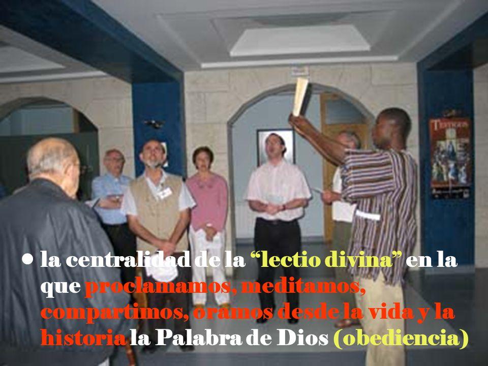 la centralidad de la lectio divina en la que proclamamos, meditamos, compartimos, oramos desde la vida y la historia la Palabra de Dios (obediencia)