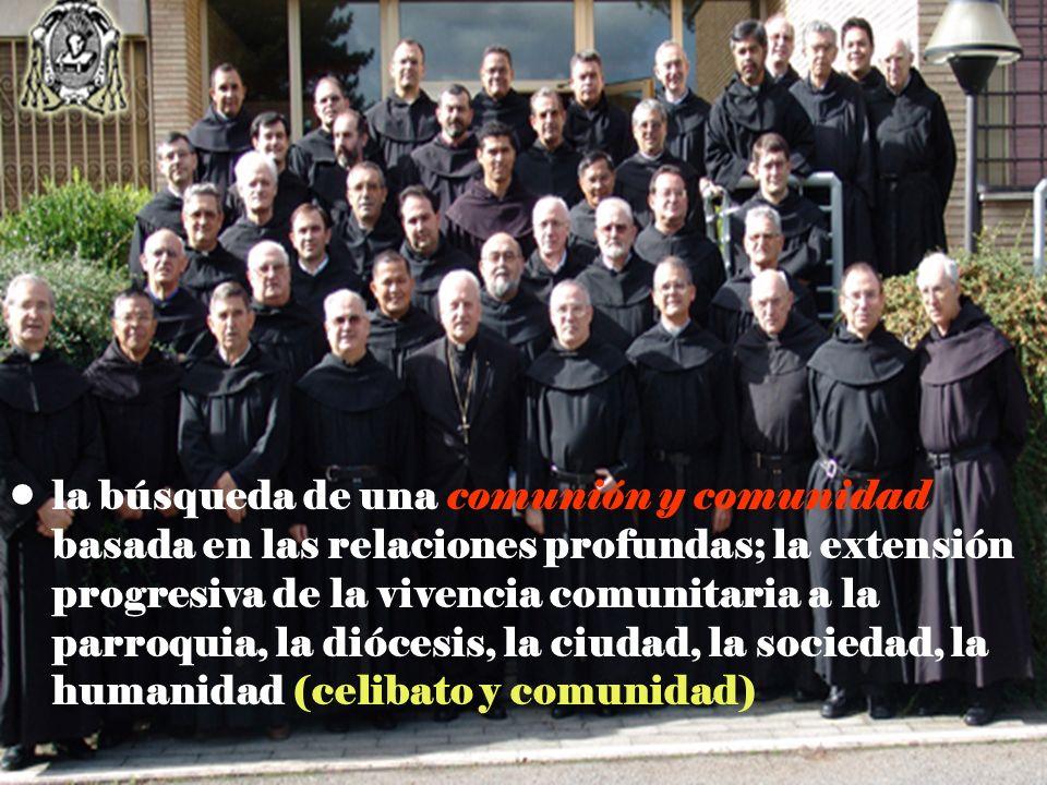 la búsqueda de una comunión y comunidad basada en las relaciones profundas; la extensión progresiva de la vivencia comunitaria a la parroquia, la diócesis, la ciudad, la sociedad, la humanidad (celibato y comunidad)