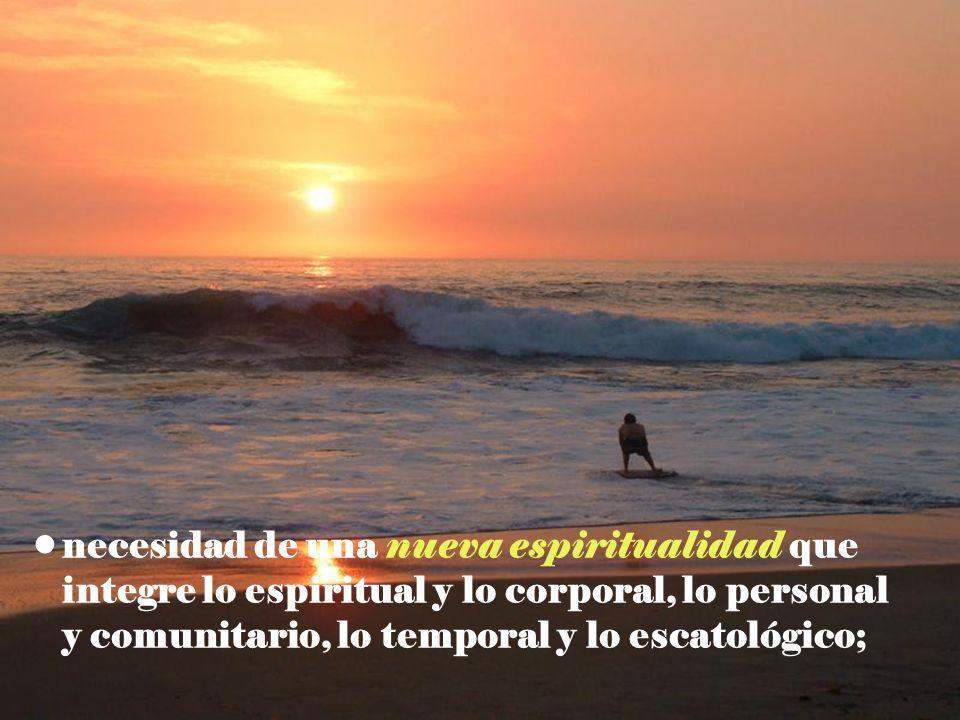necesidad de una nueva espiritualidad que integre lo espiritual y lo corporal, lo personal y comunitario, lo temporal y lo escatológico;