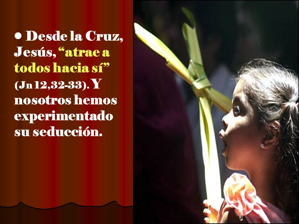 Desde la Cruz, Jesús, atrae a todos hacia sí (Jn 12,32-33)