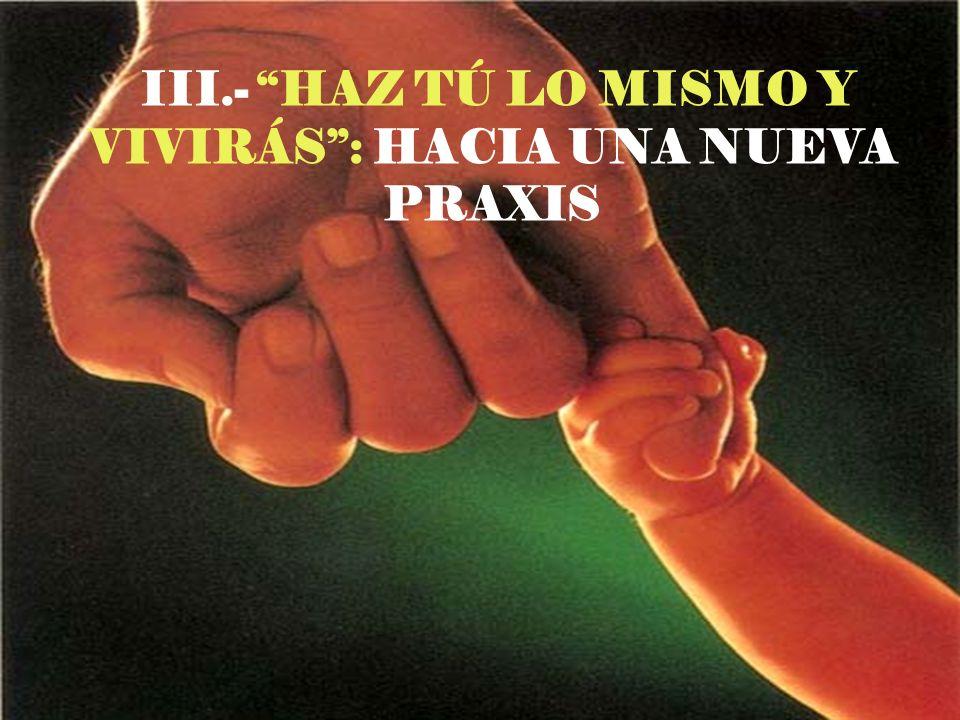 III.- HAZ TÚ LO MISMO Y VIVIRÁS : HACIA UNA NUEVA PRAXIS