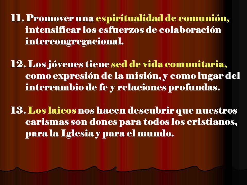 11. Promover una espiritualidad de comunión, intensificar los esfuerzos de colaboración intercongregacional.