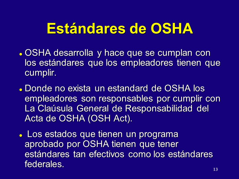 11/07/96 5:24AM Estándares de OSHA. OSHA desarrolla y hace que se cumplan con los estándares que los empleadores tienen que cumplir.