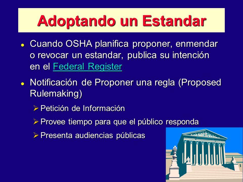 11/07/96 5:24AM Adoptando un Estandar. Cuando OSHA planifica proponer, enmendar o revocar un estandar, publica su intención en el Federal Register.