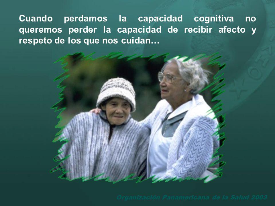 Cuando perdamos la capacidad cognitiva no queremos perder la capacidad de recibir afecto y respeto de los que nos cuidan…