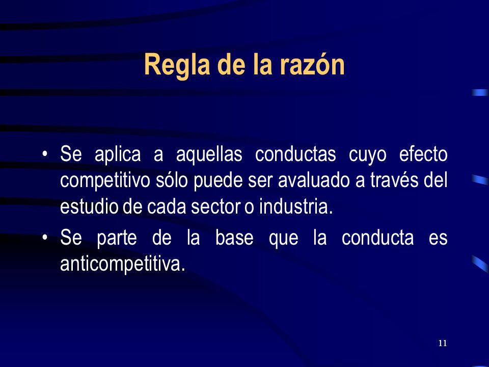 Regla de la razón Se aplica a aquellas conductas cuyo efecto competitivo sólo puede ser avaluado a través del estudio de cada sector o industria.