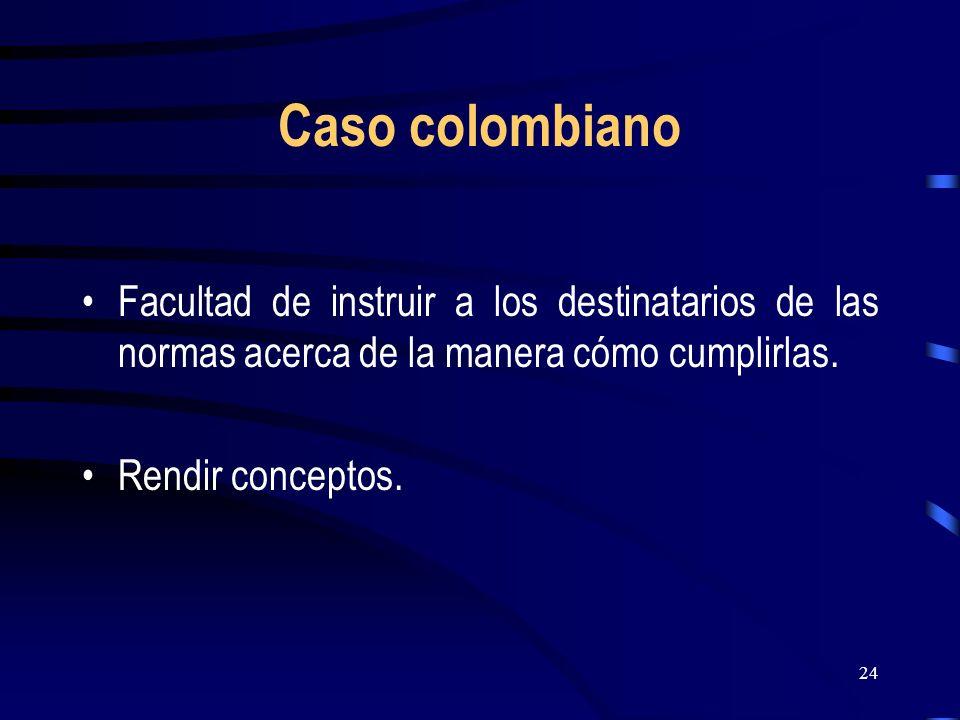 Caso colombiano Facultad de instruir a los destinatarios de las normas acerca de la manera cómo cumplirlas.