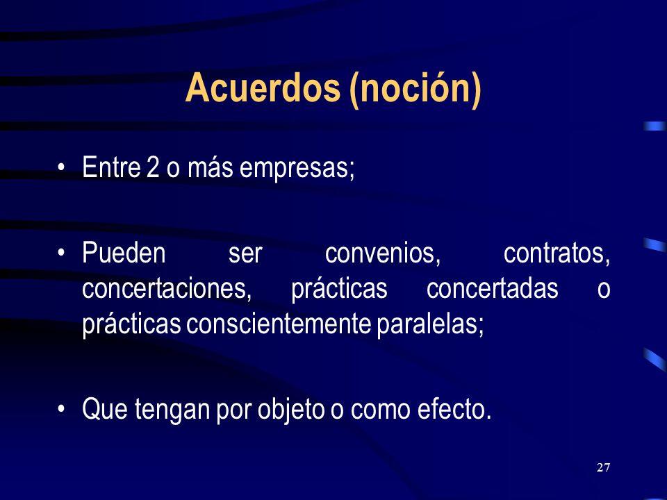 Acuerdos (noción) Entre 2 o más empresas;