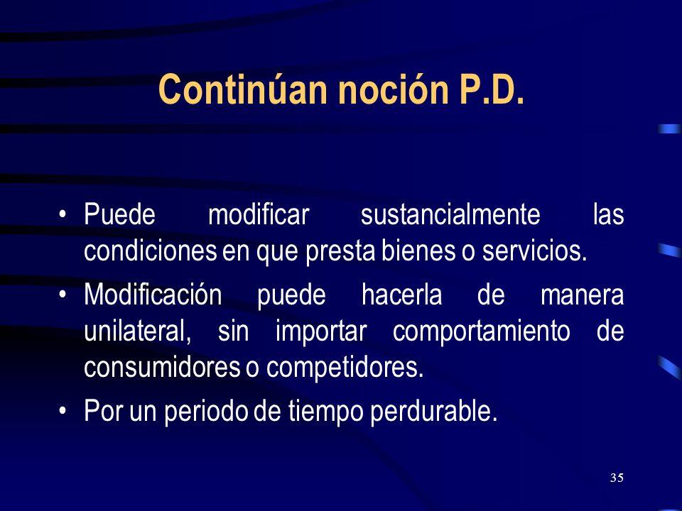 Continúan noción P.D. Puede modificar sustancialmente las condiciones en que presta bienes o servicios.