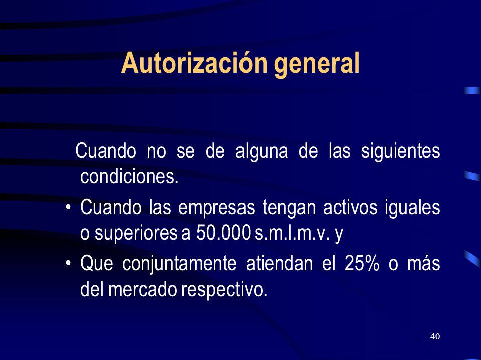 Autorización general Cuando no se de alguna de las siguientes condiciones.