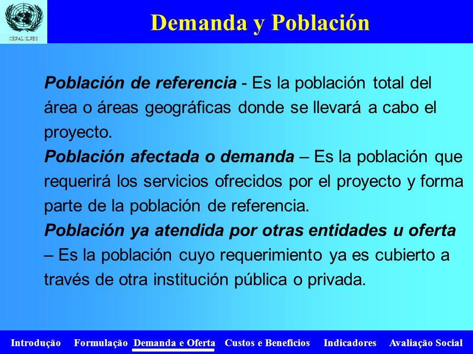 Demanda y Población Población de referencia - Es la población total del área o áreas geográficas donde se llevará a cabo el proyecto.