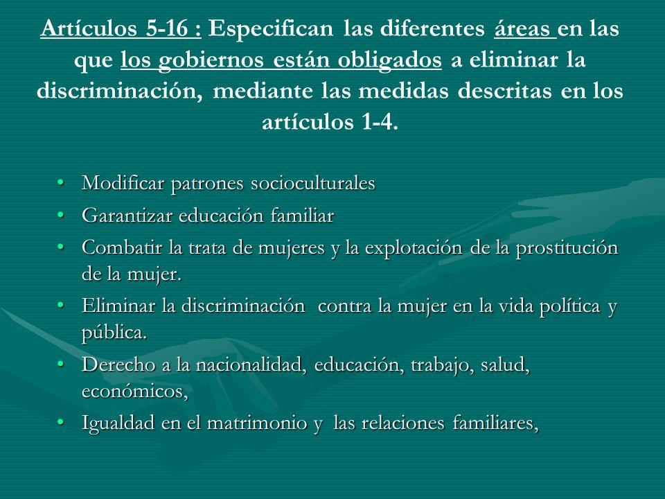 Artículos 5-16 : Especifican las diferentes áreas en las que los gobiernos están obligados a eliminar la discriminación, mediante las medidas descritas en los artículos 1-4.