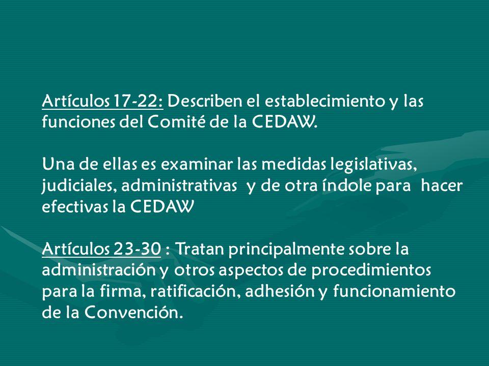 Artículos 17-22: Describen el establecimiento y las funciones del Comité de la CEDAW.