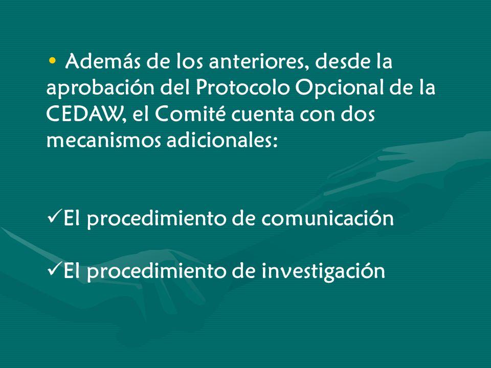 Además de los anteriores, desde la aprobación del Protocolo Opcional de la CEDAW, el Comité cuenta con dos mecanismos adicionales: