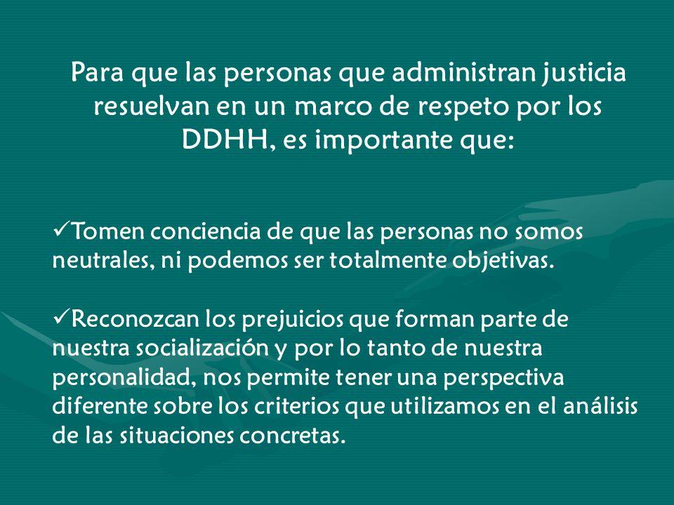 Para que las personas que administran justicia resuelvan en un marco de respeto por los DDHH, es importante que: