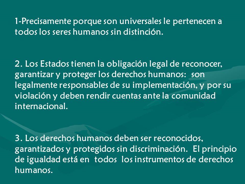 1-Precisamente porque son universales le pertenecen a todos los seres humanos sin distinción.