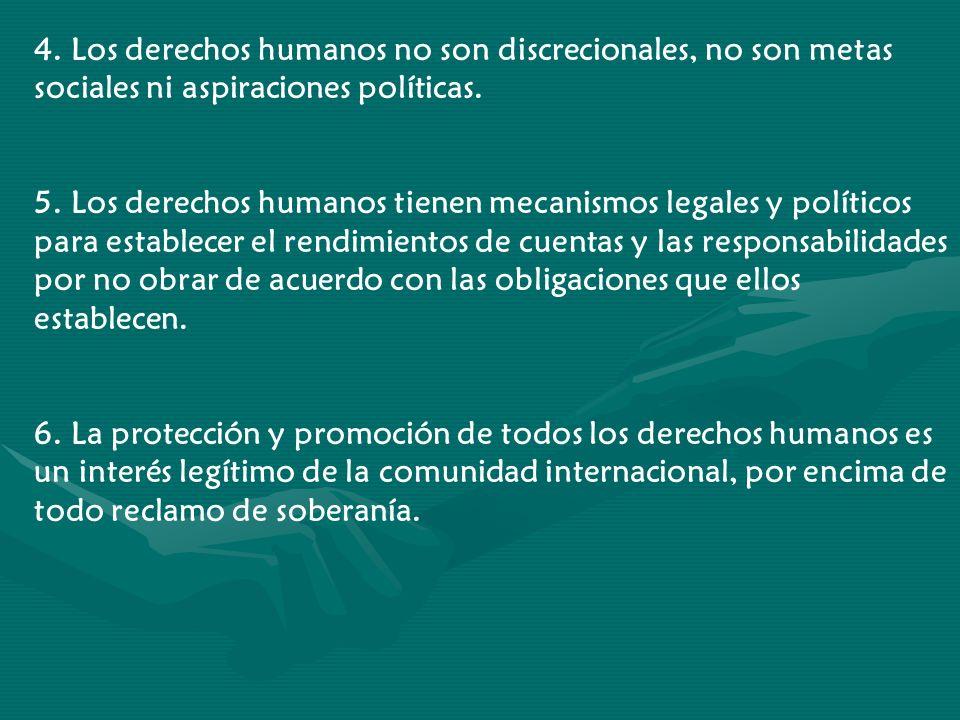 4. Los derechos humanos no son discrecionales, no son metas sociales ni aspiraciones políticas.