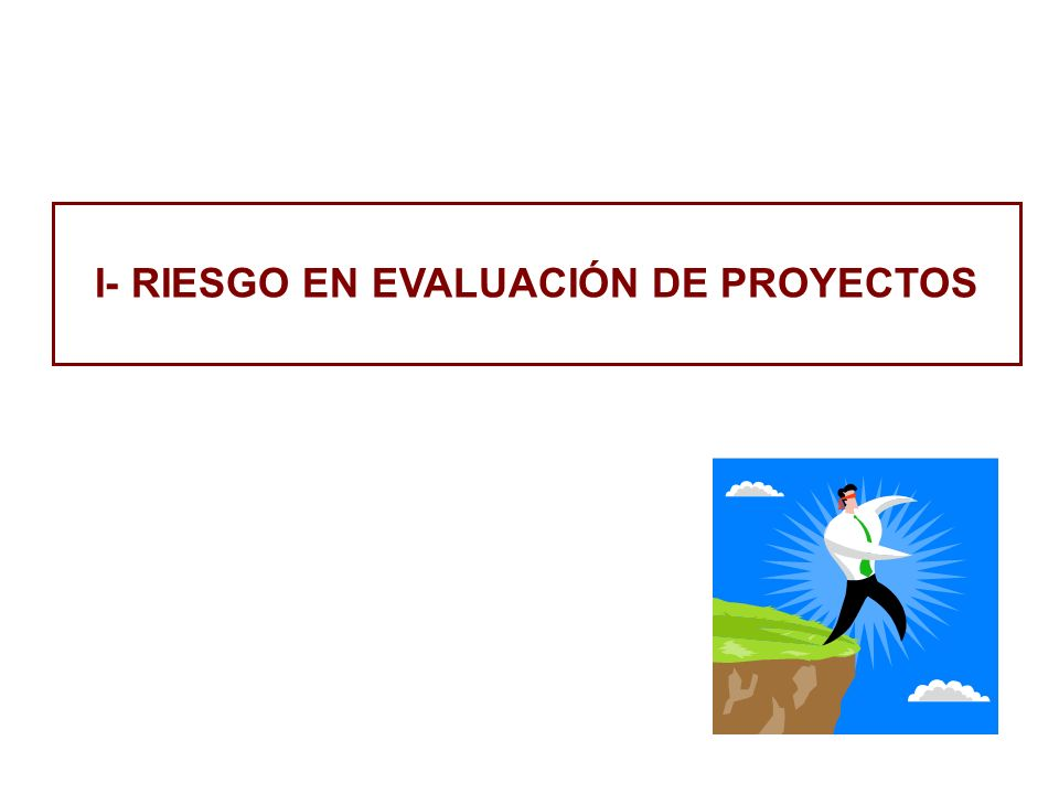 I- RIESGO EN EVALUACIÓN DE PROYECTOS