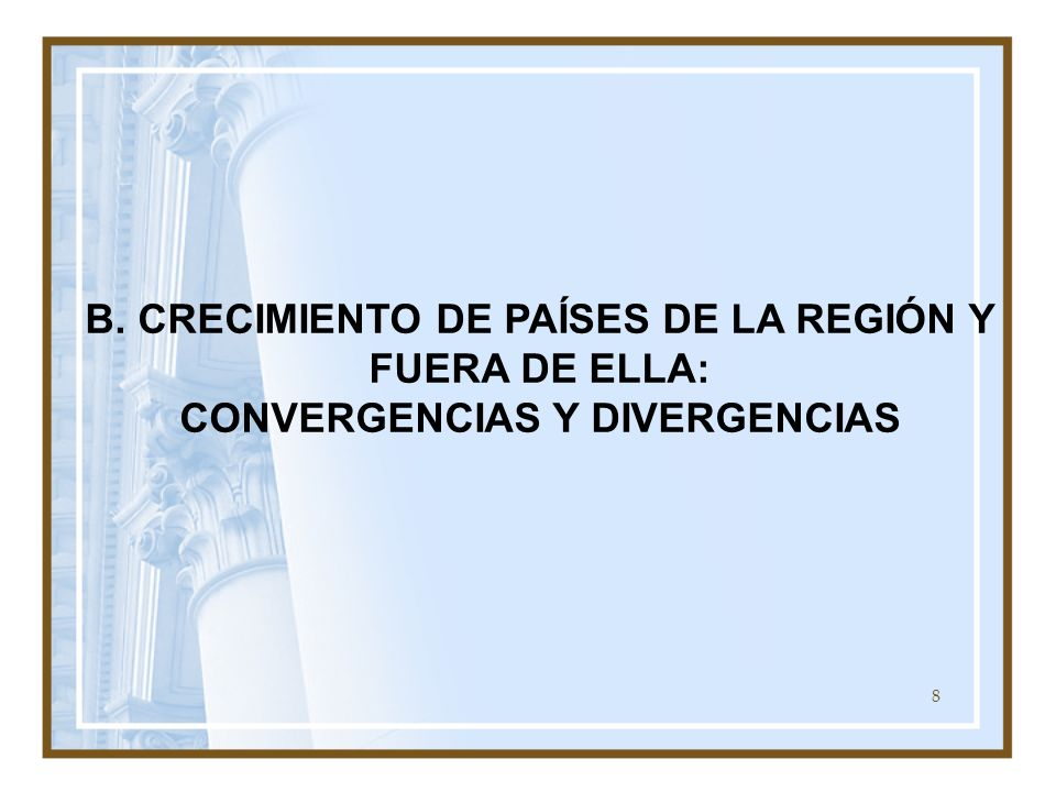 B. CRECIMIENTO DE PAÍSES DE LA REGIÓN Y FUERA DE ELLA: CONVERGENCIAS Y DIVERGENCIAS