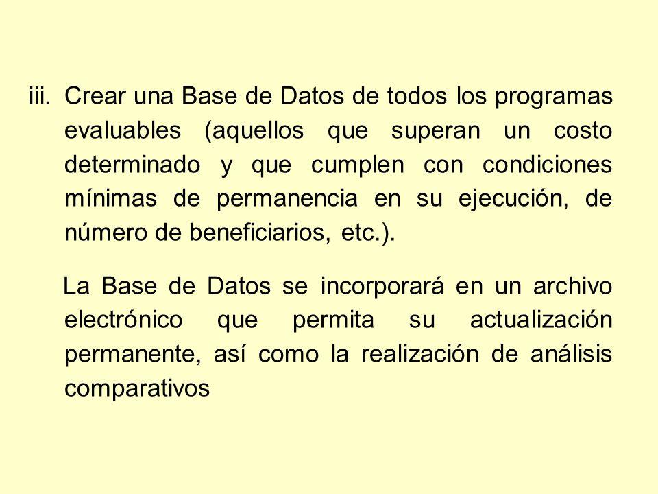 Crear una Base de Datos de todos los programas evaluables (aquellos que superan un costo determinado y que cumplen con condiciones mínimas de permanencia en su ejecución, de número de beneficiarios, etc.).