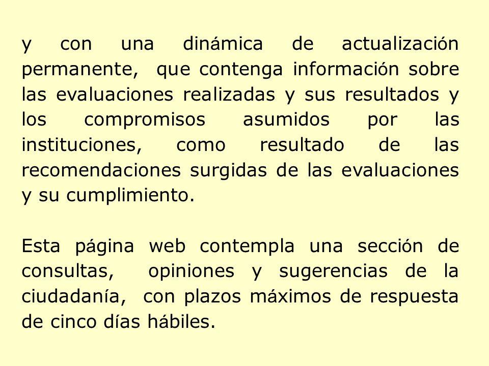 y con una dinámica de actualización permanente, que contenga información sobre las evaluaciones realizadas y sus resultados y los compromisos asumidos por las instituciones, como resultado de las recomendaciones surgidas de las evaluaciones y su cumplimiento.