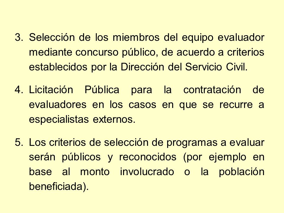 Selección de los miembros del equipo evaluador mediante concurso público, de acuerdo a criterios establecidos por la Dirección del Servicio Civil.
