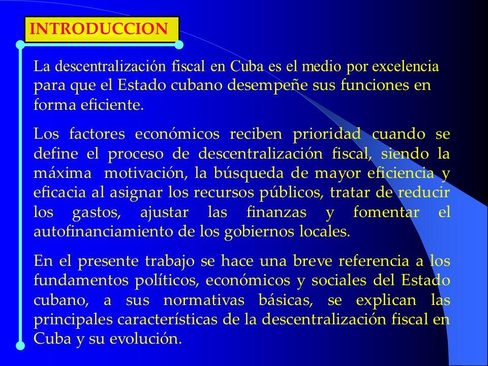 INTRODUCCIONLa descentralización fiscal en Cuba es el medio por excelencia para que el Estado cubano desempeñe sus funciones en forma eficiente.
