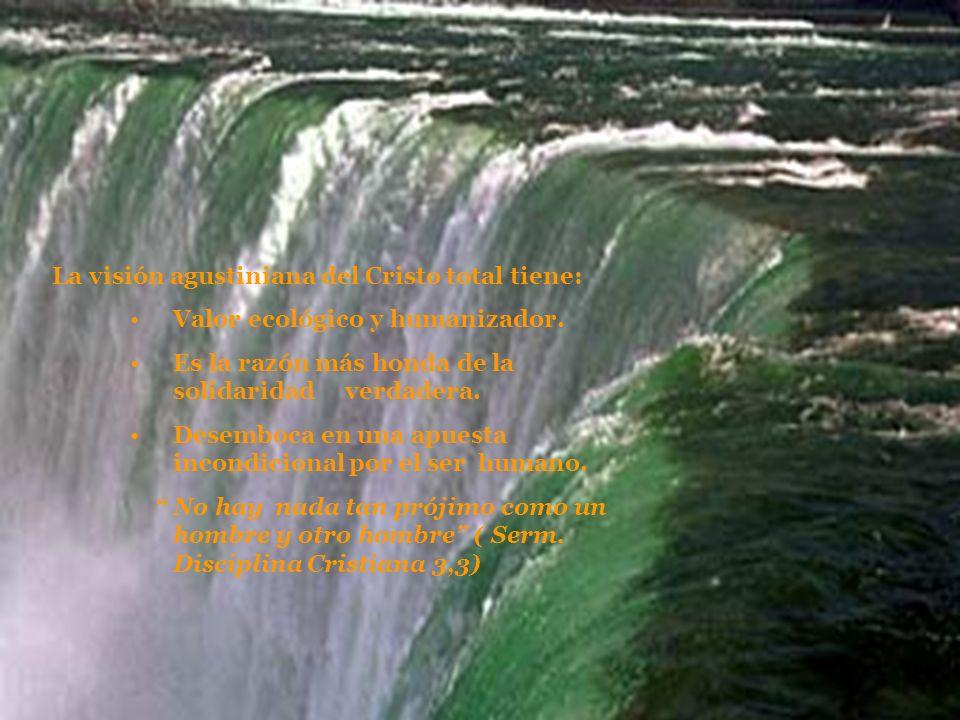 La visión agustiniana del Cristo total tiene: