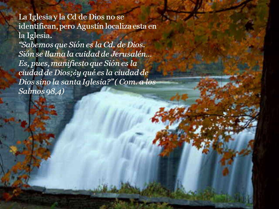 La Iglesia y la Cd de Dios no se identifican, pero Agustín localiza esta en la Iglesia.