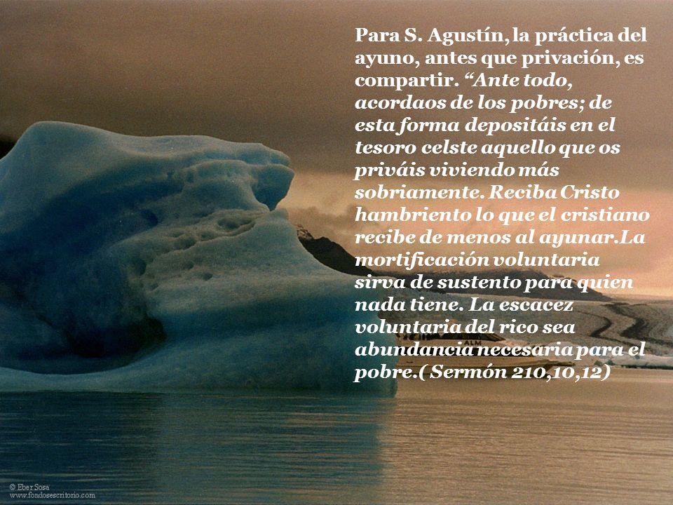 Para S. Agustín, la práctica del ayuno, antes que privación, es compartir.