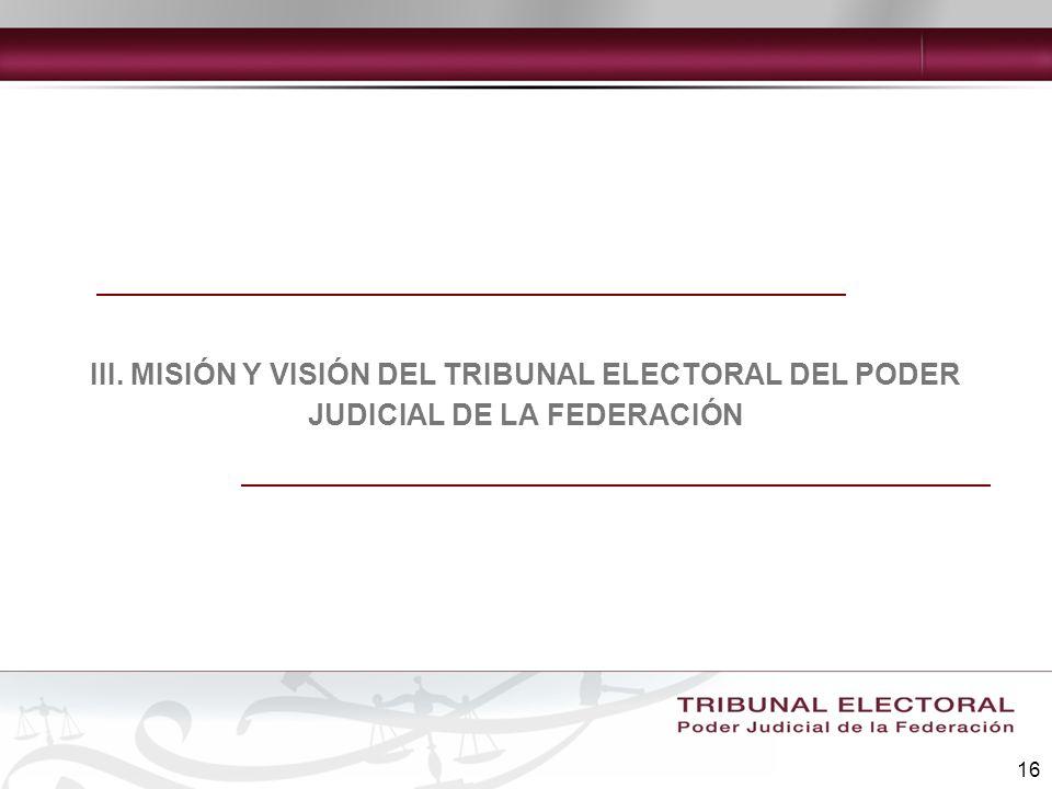III. MISIÓN Y VISIÓN DEL TRIBUNAL ELECTORAL DEL PODER JUDICIAL DE LA FEDERACIÓN