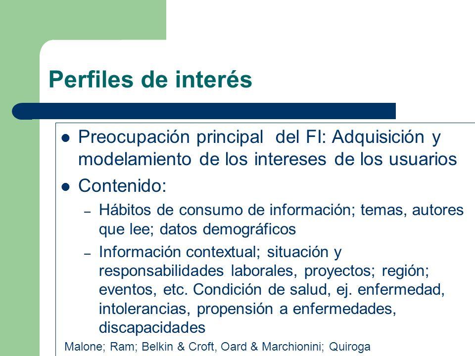 Perfiles de interés Preocupación principal del FI: Adquisición y modelamiento de los intereses de los usuarios.
